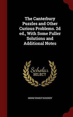 The Canterbury Puzzles and Other Curious Problems. 2d ed. With Some Fuller Solutions and Additional Notes by Dudeney & Henry Ernest