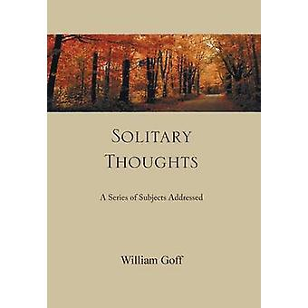 Solitary Thoughts A Series of Subjects Addressed by Goff & William