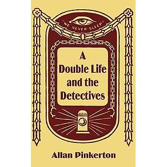 Double Life and the Detectives A by Pinkerton & Allan