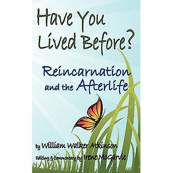 Have You Lived Before Reincarnation and the Afterlife. by Atkinson & William Walker