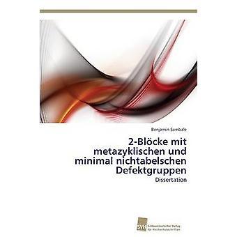 2Blcke Mit Metazyklischen Und minimale Nichtabelschen Defektgruppen von Sambale Benjamin