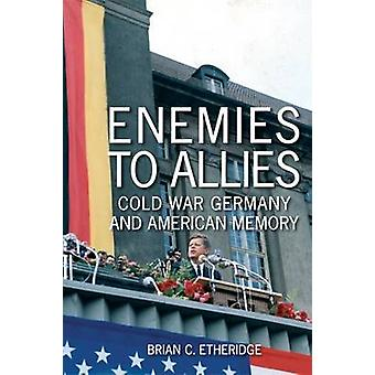 Enemies to Allies - Cold War Germany and American Memory by Brian Crai