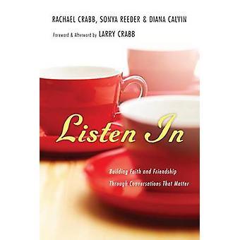 Listen in - Building Faith and Friendship Through Conversations That M