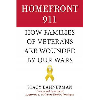 Homefront 911 - How Families of Veterans are Wounded by Our Wars by St