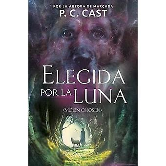 Elegida Por La Luna / Moon Chosen (Tales of a New World - Book 1) by