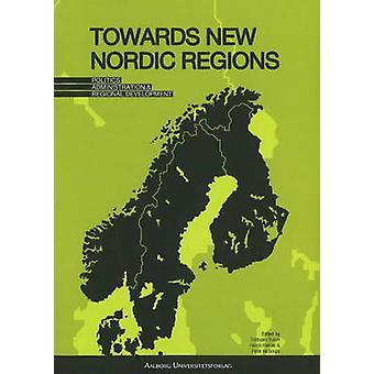 Towards New Nordic Regions - Politics - Administration and Regional De