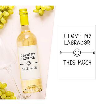 I Love My Labrador This Much Wine Bottle Label