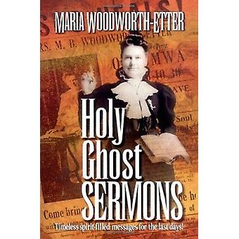Holy Ghost Sermons - Timeless Spirit-Filled Messages for the Last Days