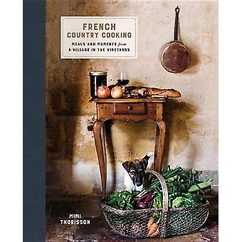 French Country Cooking - Meals and Moments from a Village in the Viney