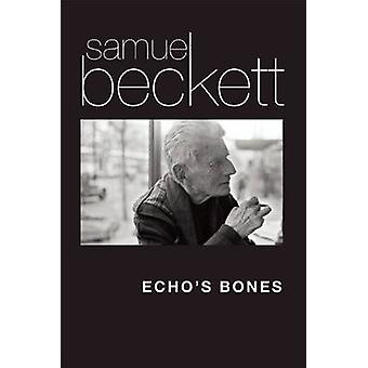 Echo's Bones by Samuel Beckett - Mark Nixon - 9780802123695 Book
