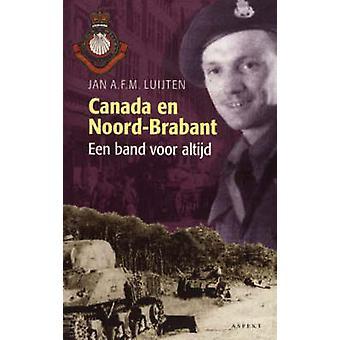 Canada En Noord-Brabant - Een Band Voor Altijd by J. A. F. M. Luijten