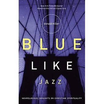 Blue Like Jazz Nonreligious Thoughts on Christian Spirituality by Miller & Donald