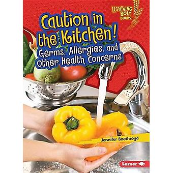 Caution in the Kitchen  Germs Allergies and Other Health Concerns by Jennifer Bothroyd