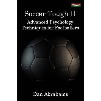 Soccer Tough 2 Advanced Psychology Techniques for Footballers by Abrahams & Dan