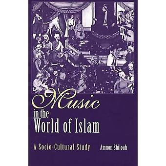 Music in the World of Islam A SocioCultural Study by SHILOAH & AMNON