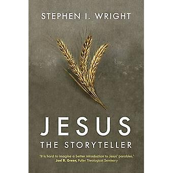 Jesus the Storyteller Why Did Jesus Teach In Parables by Wright & Stephen