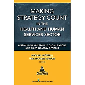 Making Strategy Count in the Health and Human Services Sectors: Lessons Learned from 20 Organizations and Chief...