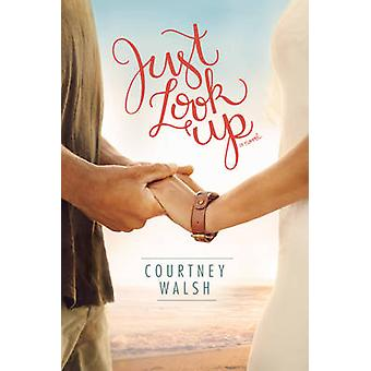 Just Look Up by Courtney Walsh - 9781496421487 Book