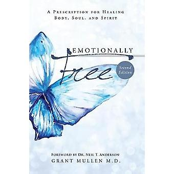 Emotionally Free A Prescription for Healing Body Soul and Spirit by Mullen & Grant