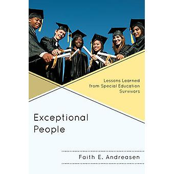 Exceptional People Lessons Learned from Special Education Survivors by Andreasen & Faith E.