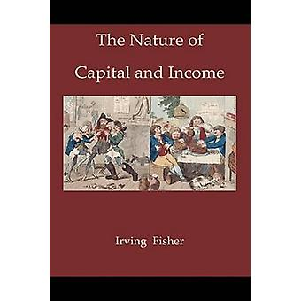 The Nature of Capital and Income by Fisher & Irving