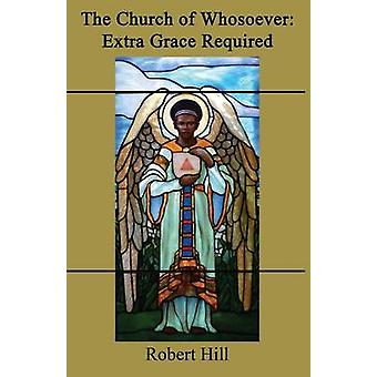 The Church of Whosoever Extra Grace Required by Hill & Robert