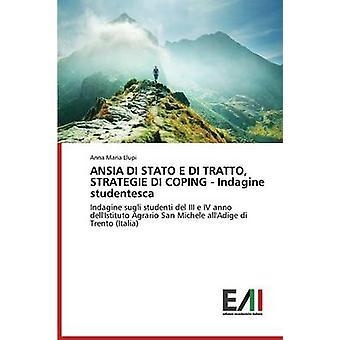 ANSIA DI STATO E DI TRATTO STRATEGIE DI COPING Indagine studentesca von Llupi Anna Maria