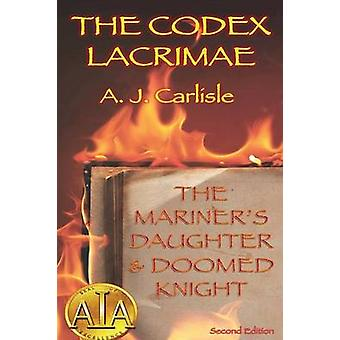Codex Lacrimae Part 1 The Mariners Daughter  Doomed Knight Revised by Carlisle & A J