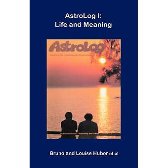 Astrolog I Life and Meaning by Huber & Bruno