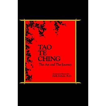 Tao Te Ching the Art and the Journey by Roberts & Holly H.