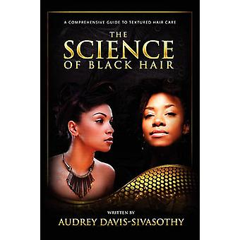 The Science of Black Hair A Comprehensive Guide to Textured Hair Care by DavisSivasothy & Audrey