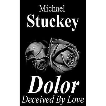Dolor Deceived by Love by Stuckey Jr & Michael J