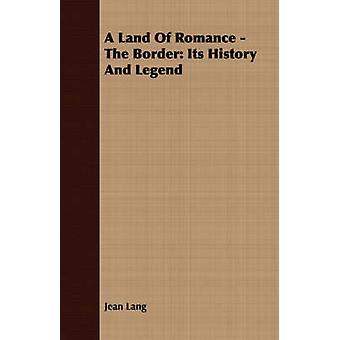A Land of Romance  The Border Its History and Legend by Lang & Jean