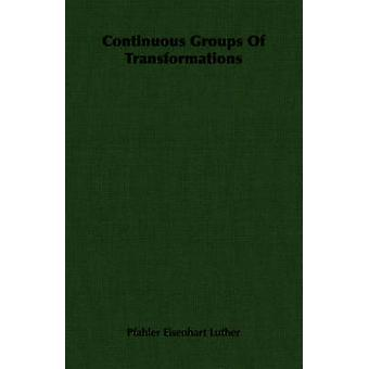 Continuous Groups Of Transformations by Luther & Pfahler Eisenhart