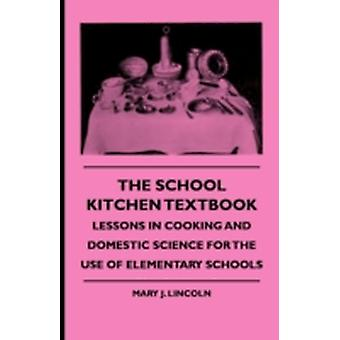 The School Kitchen Textbook  Lessons in Cooking and Domestic Science for the Use of Elementary Schools by Lincoln & Mary J.