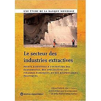 Le Secteur Des Industries Extractives Points Essentiels A L Intention Des Economistes Et Des Specialistes Des Finances Publiques Et Des Responsables por Halland & Havard
