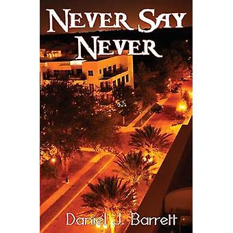 Never Say Never by Barrett & Daniel J.