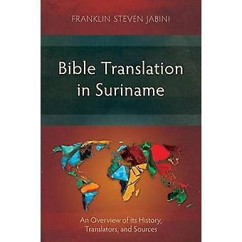 Bible Translation in Suriname An Overview of its History Translators and Sources by Jabini & Franklin Steven