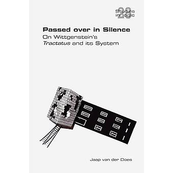 Passed Over in Silence. on Wittgensteins Tractatus and Its System by Does & Van Der Jaap