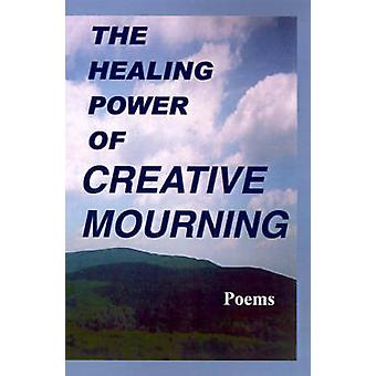 The Healing Power of Creative Mourning Poems by Yager & Jan