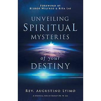Unveiling Spiritual Mysteries of Your Destiny by Augustino & Lyimo