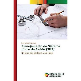 Planejamento do Sistema nico de Sade SUS by Espndula Jos Juliano