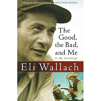 Good - the Bad - and Me by Eli Wallach - 9780156031691 Book