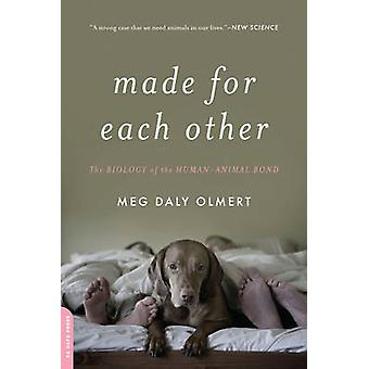 Made for Each Other - The Biology of the Human Animal Bond von Meg Dale