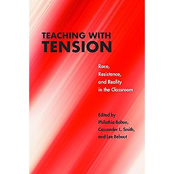 Teaching with Tension - Race - Resistance - and Reality in the Classro