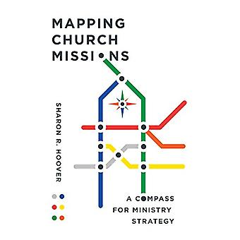Mapping Church Missions - A Compass for Ministry Strategy by Sharon R.