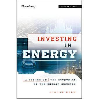 Investing in Energy - A Primer on the Economics of the Energy Industry