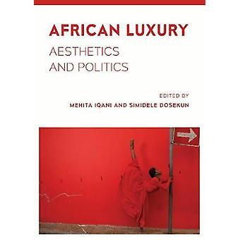 African Luxury - Aesthetics and Politics by Mehita Iqani - 97817832099