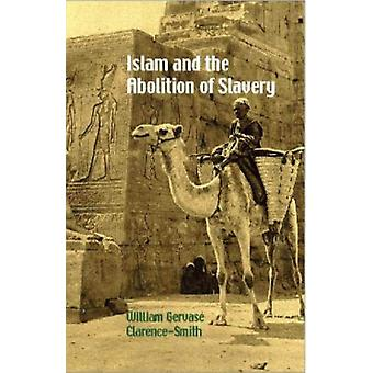 Islam and the Abolition of Slavery by William Gervase Clarence-Smith