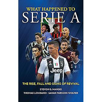 What Happened to Serie A - The Rise - Fall and Signs of Revival by Ste